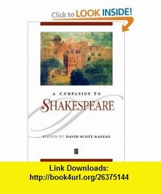 A Companion to Shakespeare (Blackwell Companions to Literature and Culture) (9780631218784) David Scott Kastan , ISBN-10: 0631218785  , ISBN-13: 978-0631218784 ,  , tutorials , pdf , ebook , torrent , downloads , rapidshare , filesonic , hotfile , megaupload , fileserve