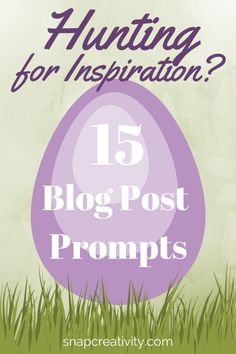 15 Blog Post Prompts for when you need a little inspiration.