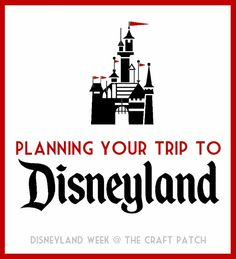 The Craft Patch: Planning A Trip To Disneyland