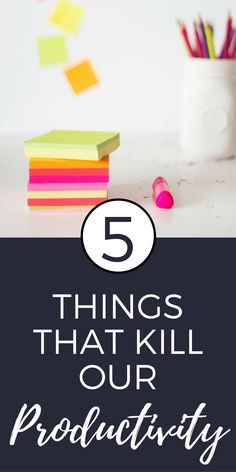 5 Things That Kill Our Productivity | We all struggle with productivity and organization at times. Here are some things that might be killing yours!