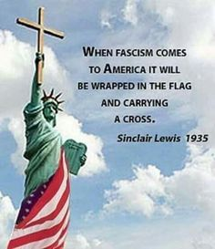 When Fascism come to America it will be wrapped in the flag and carrying a cross -- Sinclair Lewis So true, we've seen it happening before our very eyes. Wake up America! Sinclair Lewis, Liberty Statue, Religion, Atheism, Social Issues, Humor, Social Justice, Thought Provoking, That Way