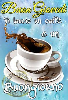 Buon Giovedì Vi lascio un caffè e un Buongiorno #giovedi