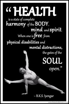 """BKS Iyengar Yoga Quote: """"Health is a state of complete harmony of the body, mind and spirit. When one is free from physical disabilities and mental distractions, the gates of the soul open."""" .... #BKSIyengar #Inspirational #LifeQuote #YogaBenefits #YogaForAll #quoteoftheday #yogaquote"""
