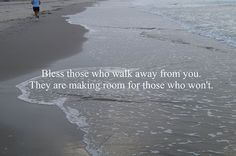 Great Advice #20: Bless those who walk away from you. They are making room for those who won't.