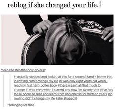 J. K. Shaped my life, she gave me my childhood. Thank you