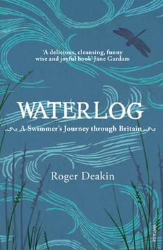 Waterlog: A Swimmer's Journey through Britain by Roger Deakin (~)