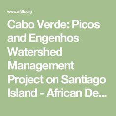 Cabo Verde: Picos and Engenhos Watershed Management Project on Santiago Island - African Development Bank