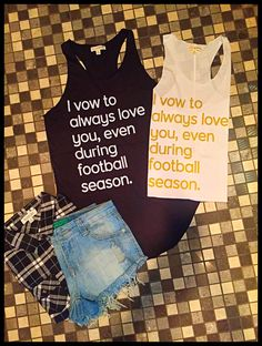 I Vow To Always Love You, Even During Football Season Tank-Black w/ White Ink & White w/ Gold Ink