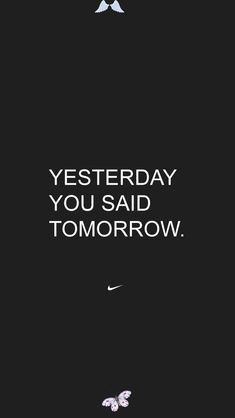 <br> Phone Wallpaper Quotes, Iphone Wallpaper, Yesterday You Said Tomorrow, Fitness Motivation Wallpaper, Nike Fitness, Sayings, Black, Wallpaper For Iphone, Lyrics