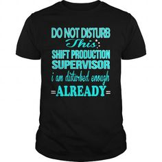 SHIFT PRODUCTION SUPERVISOR Do Not Disturb I Am Disturbed Enough Already T Shirts, Hoodie. Shopping Online Now ==► https://www.sunfrog.com/LifeStyle/SHIFT-PRODUCTION-SUPERVISOR--DISTURB-Black-Guys.html?41382