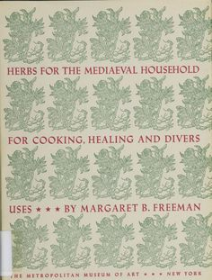 Herbs for the mediaeval household, for cooking, healing and divers uses. 1979. Metropolitan Museum of Art (New York, N.Y.). Metropolitan Museum of Art Publications. #medieval #botanicals #woodcutillustrations