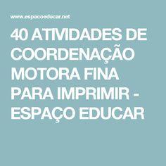 40 ATIVIDADES DE COORDENAÇÃO MOTORA FINA PARA IMPRIMIR - ESPAÇO EDUCAR