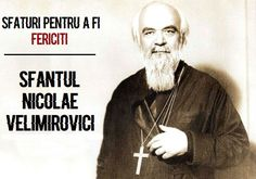 """""""Pentru a fi mai fericiți decât sunteți, urmați aceste reguli"""" – Sfântul Nicolae Velimirovici God, Dios, The Lord"""