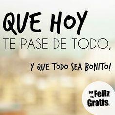 Ser Feliz es Gratis: Un día bonito http://enviarpostales.net/imagenes/feliz-gratis-dia-bonito/ Saludos de Buenos Días Mensaje Positivo Buenos Días Para Ti Buenos Dias