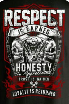 Respect Is Earned Skull & Engine These are words that bikers live by. Honesty and Loyalty. They aren't just words though. They are a way of life. So simple yet so powerful. Design is printed True Quotes, Qoutes, Motivational Quotes, Inspirational Quotes, Deep Quotes, Respect Is Earned, Biker Quotes, Biker Sayings, Stencil Templates