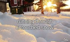 and then ruining the perfectly, pretty, and white snow lol