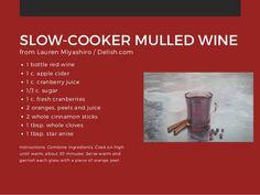 SLOW-COOKER MULLED WINE 1 bottle red wine 1 c. apple cider 1 c. cranberry juice 1/3 c. sugar 1 c. fresh cranberries 2 oran...