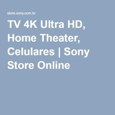 TV 4K Ultra HD, Home Theater, Celulares | Sony Store Online