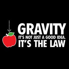 GRAVITY, IT'S NOT JUST A GOOD IDEA, IT'S THE LAW T-SHIRT (WHITE INK)