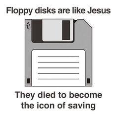 Floppy Disks are like Jesus…