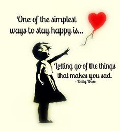 One of the simplest ways to stay happy is...Letting go of the things that make you sad. ~Daily Dose :)