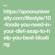 https://spoonuniversity.com/lifestyle/10-foods-you-need-in-your-diet-asap-to-help-you-beat-bloating