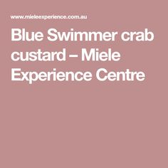 Blue Swimmer crab custard – Miele Experience Centre