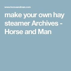 make your own hay steamer Archives - Horse and Man