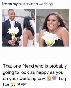 Tag you BFF That One Friend, My Best Friend, Best Friends, Best Friend Wedding, On Your Wedding Day, Wedding Meme, Bad Photos, Wedding Invitations Online, Bff