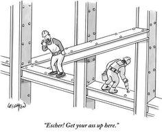 """""""Escher! Get your ass up here."""""""
