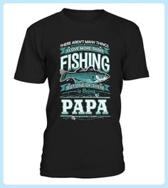I Love More Than Fishing and Being Papa (*Partner Link)