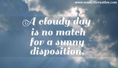 A Cloudy Day Quote  (from Made2BCreative Blog- Julia Bettencourt)