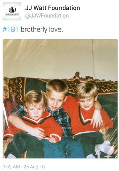 JJ Watt Foundation Twitter- 8.25.16 - TBT - Justin, Derek, and Trent