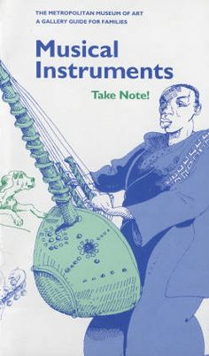 Musical instruments: Take note! A gallery guide for families. Metropolitan Museum of Art Publications. The Metropolitan Museum of Art, New York. | This is the cover to this 1994 family guide. #illustrations