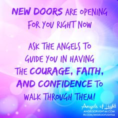New doors are opening for you right now! Ask the ANGELS to guide you in having the COURAGE, FAITH, and CONFIDENCE to walk through them! #angels #quotes #guidance www.angelcardreadingsforyou.com