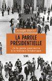 La parole présidentielle : de la geste gaullienne à la frénésie médiatique / Joseph Daniel http://boreal.academielouvain.be/lib/item?id=chamo:1835937&theme=UCL
