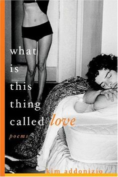 Addonizio, Kim. What Is This Thing Called Love. New York, NY: W.W. Norton, 2004.