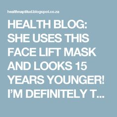 HEALTH BLOG: SHE USES THIS FACE LIFT MASK AND LOOKS 15 YEARS YOUNGER! I'M DEFINITELY TRYING!