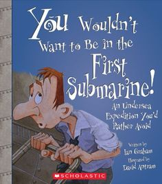 You Wouldn't Want to Be in the First Submarine!: An Undersea Expedition You'd Rather Avoid by Ian Graham