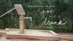 """John 4:7 Jesus said to her, """"Give me a drink."""""""