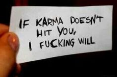 Karma gets me but I still have to hit myself.
