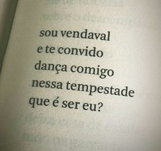 Sou vendaval e te convido, dança comigo nessa tempestade que é ser eu? Urban Poetry, Street Quotes, Cool Phrases, Words Quotes, Sayings, Frases Tumblr, Love Your Life, Some Words, Sentences