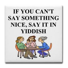 If you can't say something nice, say it in Yiddish
