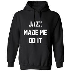 Jazz Made Me Do It Unisex Hoodie K0376