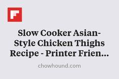 Slow Cooker Asian-Style Chicken Thighs Recipe - Printer Friendly http://flip.it/FeYSj