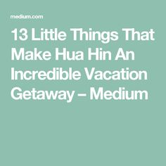 13 Little Things That Make Hua Hin An Incredible Vacation Getaway – Medium