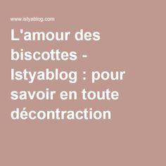 L'amour des biscottes - Istyablog : pour savoir en toute décontraction