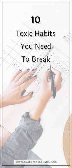 10 Toxic Habits You Need To Break - Classy Career Girl  Read more: http://www.classycareergirl.com/2017/09/habits-toxic-need-break-10/