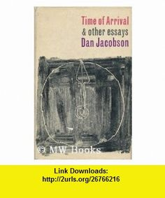 Time of arrival And other essays Dan Jacobson ,   ,  , ASIN: B0006DD96S , tutorials , pdf , ebook , torrent , downloads , rapidshare , filesonic , hotfile , megaupload , fileserve
