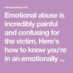 Emotional abuse is incredibly painful and confusing for the victim. Here's how to know you're in an emotionally abusive relationship.